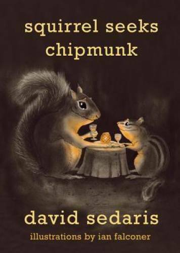 Squirrel Seeks Chipmunk: A Modest Bestiary by Sedaris David