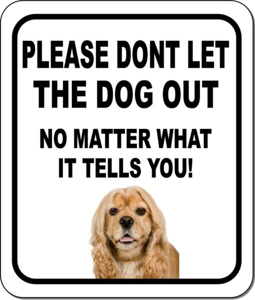 PLEASE DONT LET THE DOG OUT NMW American Cocker Spaniel Aluminum Composite Sign $9.99