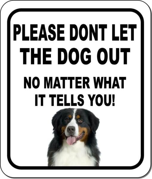 PLEASE DONT LET THE DOG OUT NMW Bernese Mountain Dog Aluminum Composite Sign