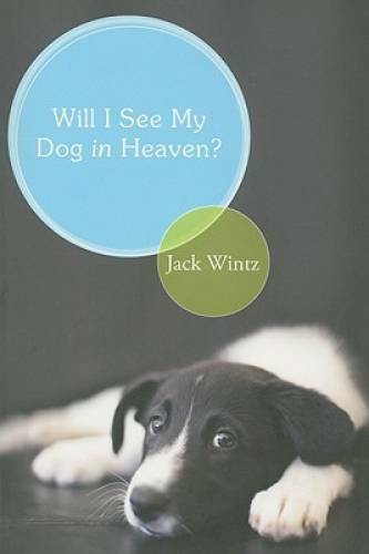 Will I See My Dog In Heaven Paperback By Wintz Jack VERY GOOD $3.69