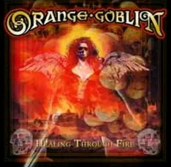 ORANGE GOBLIN - HEALING THROUGH FIRE (NEW CD)