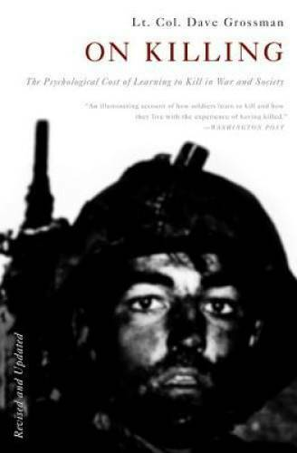 On Killing: The Psychological Cost of Learning to Kill in War VERY GOOD