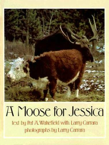 A Moose for Jessica (Signet) - Hardcover By Wakefield Pat A. - VERY GOOD