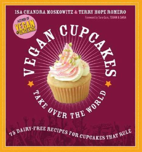 Vegan Cupcakes Take Over the World: 75 Dairy Free Recipes for Cupcakes th GOOD $3.88