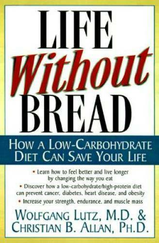 Life Without Bread: How a Low Carbohydrate Diet Can Save Your Life VERY GOOD $3.82