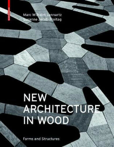 New Architecture in Wood: Forms and Structures by Lennartz Marc Wilhelm