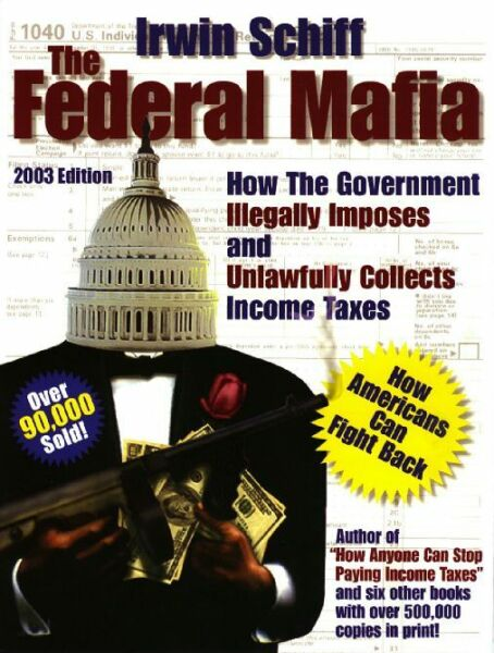 The Federal Mafia by Irwin Schiff Brand New 2003 Edition