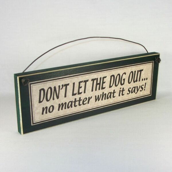 Don#x27;t let the dog out no matter what it says Funny Pet Sign $13.04