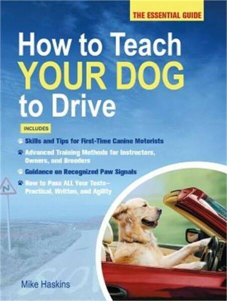 How to Teach Your Dog to Drive: The Essential Guide Paperback or Softback $14.73