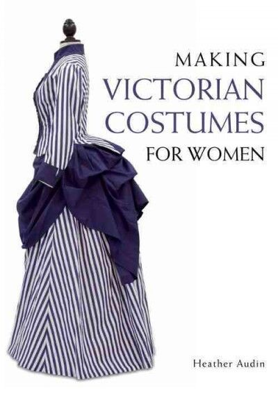 Making Victorian Costumes for Women Paperback by Audin Heather Brand New ... $34.10