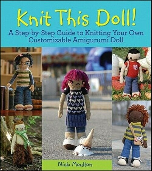 Knit This Doll!: A Step-By-Step Guide to Knitting Your Own Customizable Amigurum