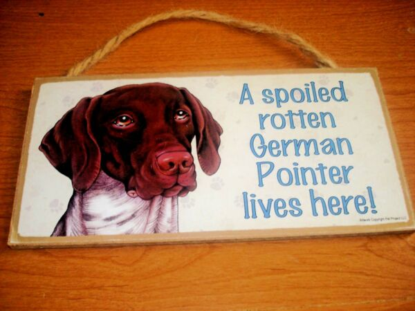 German Pointer Dog Wood Sign Plaque 10quot;x 5quot; Dog Spoiled Rotten German Lives Here $8.49