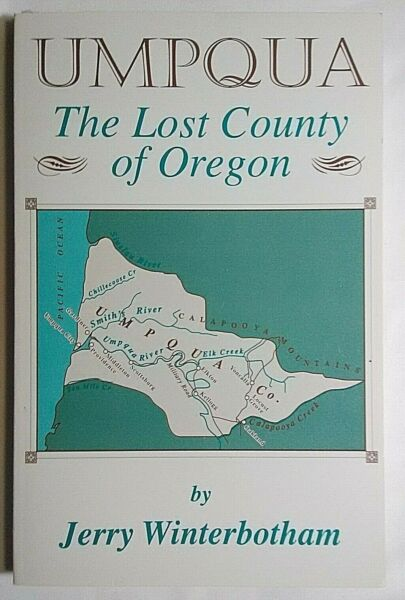 Umpqua The Lost County of Oregon Jerry Winterbotham Signed History 1820s-1860s