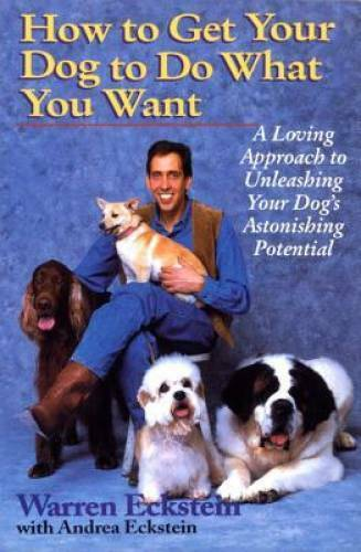 How to Get Your Dog to Do What You Want: A Loving Approach to Unleashing GOOD $3.63