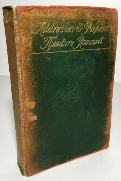 Addresses and Papers of Theodore Roosevelt Pres. 1909 New York Unit Book Co. $85.00