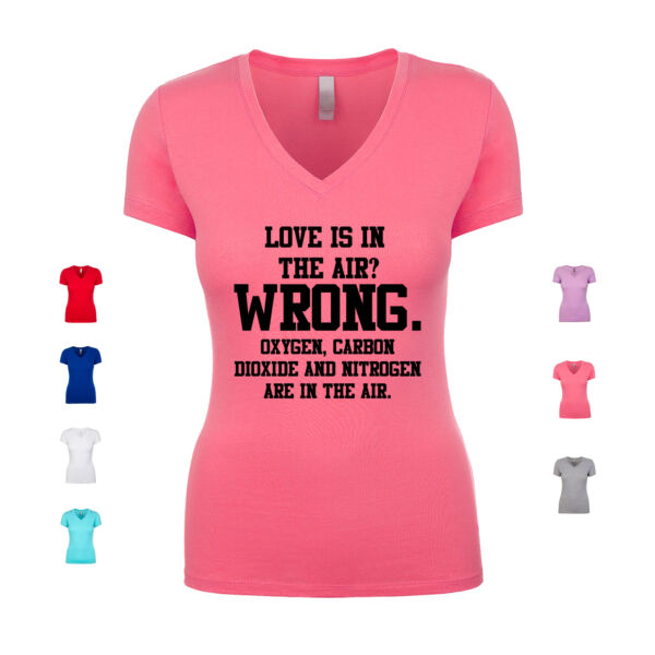 Love Is In The Air Wrong Oxygen Carbon Dioxide And Women#x27;s V Neck Shirt $15.99