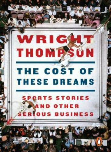 The Cost of These Dreams: Sports Stories and Other Serious Business GOOD $3.88