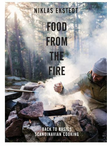 Food from the Fire : The Scandinavian Flavours of Open Fire Cooking by Niklas...
