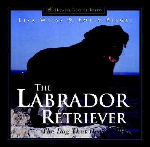 The Labrador Retriever: The Dog That Does It All Howell#x27;s Best of B VERY GOOD $4.03