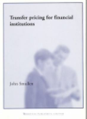 Transfer Pricing for Financial Institutions by John Smullen (2001 E-book)
