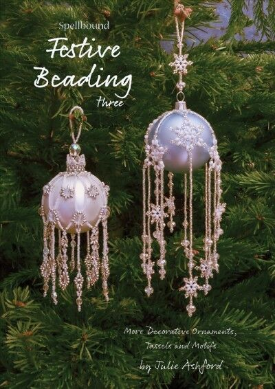 Spellbound Festive Beading Three : More Decorative Ornaments Tassels and Mot...