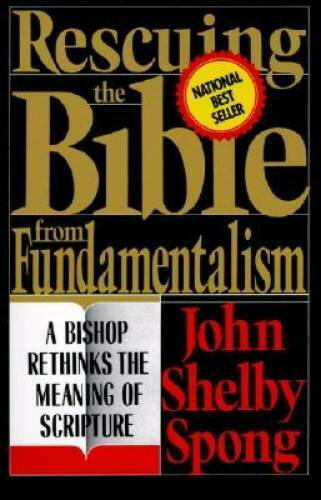 Rescuing the Bible from Fundamentalism: A Bishop Rethinks the Meaning of Scriptu