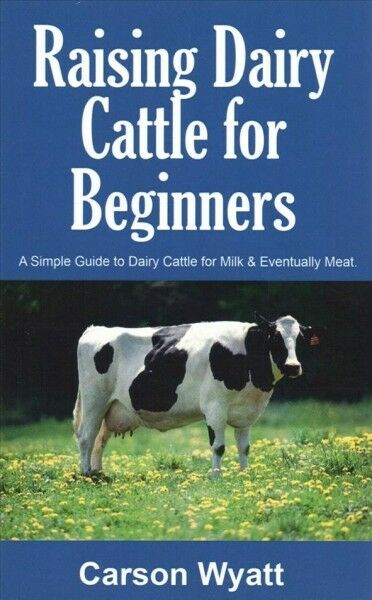 Raising Dairy Cattle for Beginners : A Simple Guide to Dairy Cattle for Milk ... $15.31