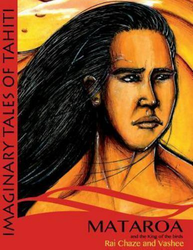 Mataroa and the King of the Birds Paperback by Chaze Rai; Tahiti Api; Alla...