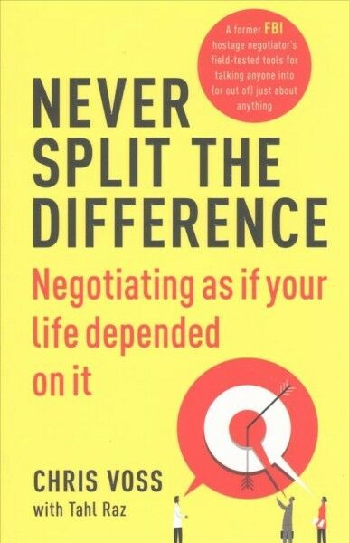 Never Split the Difference : Negotiating As If Your Life Depended on It Pape...