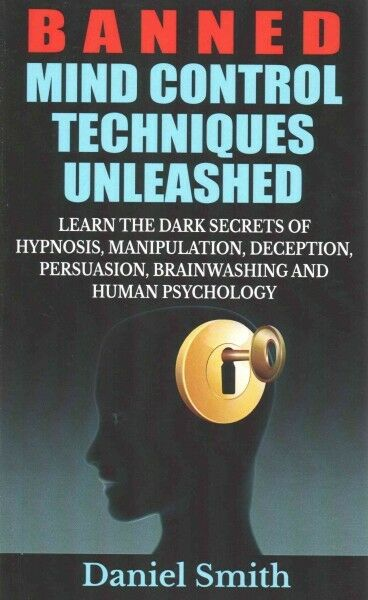 Banned Mind Control Techniques Unleashed : Learn the Dark Secrets of Hypnosis...