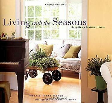 Living with the Seasons : Creating a Natural Home Hardcover Bonni $4.49