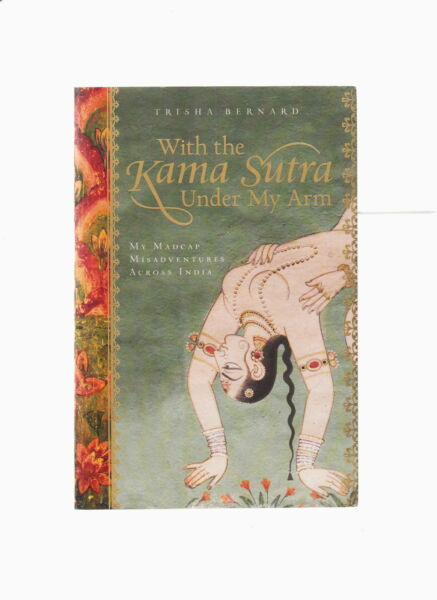 WITH THE KAMA SUTRA UNDER MY ARM-BERNARD 1ST 2008 MADCAP INDIA TRAVEL CLASSIC F