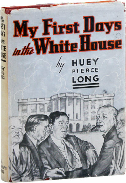 Huey Pierce Long-MY FIRST DAYS IN THE WHITE HOUSE (1935)-1ST ED-NFVG-UTOPIAN