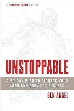 Unstoppable : A 90-Day Plan to Biohack Your Mind and Body for Success Paperb...