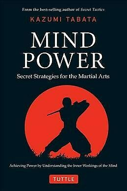 Mind Power : Secret Strategies for the Martial Arts Hardcover by Tabata Kaz...