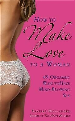 How to Make Love to a Woman : 69 Orgasmic Ways to Have Mind-Blowing Sex Pape...