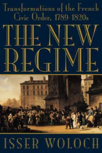 The New Regime: Transformations of the French Civic Order 1789-1820s Woloch I