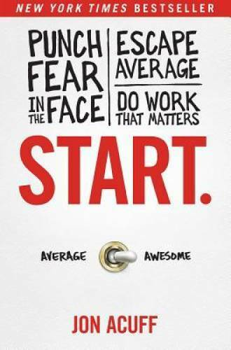 Start.: Punch Fear in the Face Escape Average and Do Work That Matters GOOD $3.94