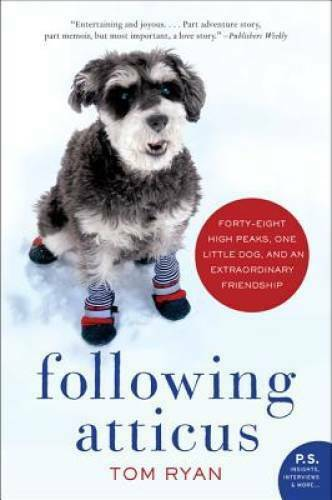 Following Atticus: Forty eight High Peaks One Little Dog and an Extraor GOOD $3.79