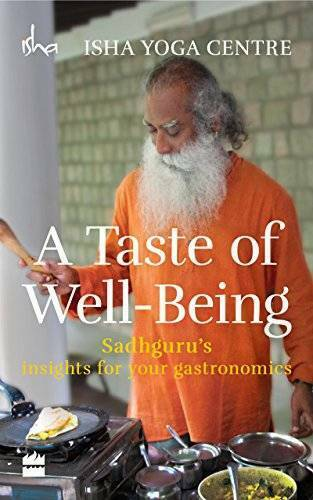 A Taste of Well Being: Sadhguru#x27;s Insights for Your Gastronomics VERY GOOD