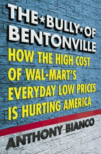 Bully of Bentonville : How the High Cost of Wal Mart#x27;s Everyday L $4.49