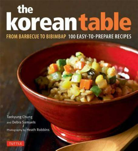 Korean Table : From Barbecue to Bibimbap 100 Easy to Prepare Recipes Hardcover