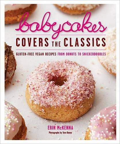 BabyCakes Covers the Classics: Gluten Free Vegan Recipes from Donuts to S GOOD $3.94