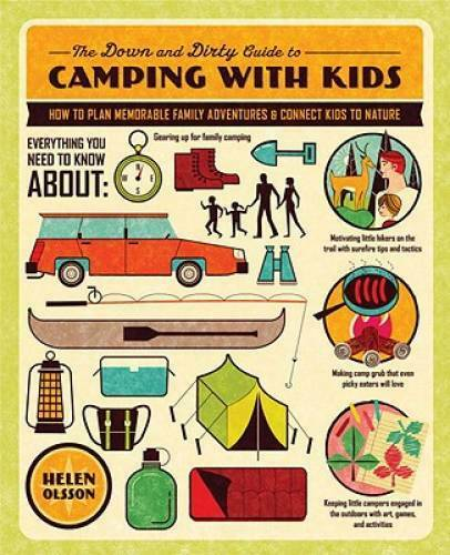 The Down and Dirty Guide to Camping with Kids: How to Plan Memorable VERY GOOD