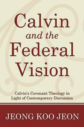 Calvin and the Federal Vision Paperback By Jeong Koo Jeon GOOD