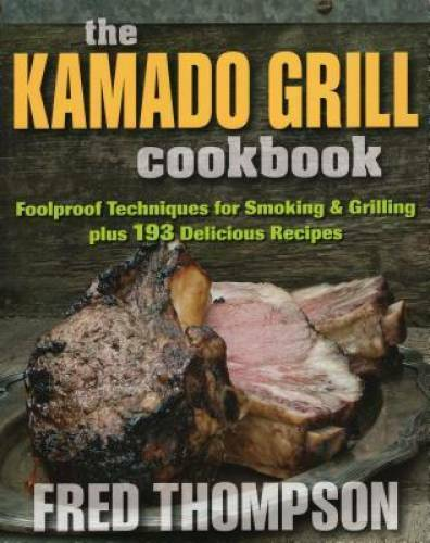 The Kamado Grill Cookbook: Foolproof Techniques for Smoking amp; Grilli VERY GOOD