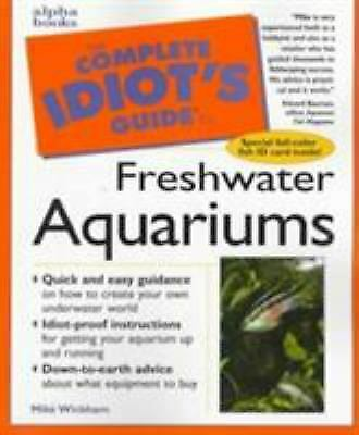 Complete Idiot#x27;s Guide to Setting up a Freshwater Aquarium Mike Wickham