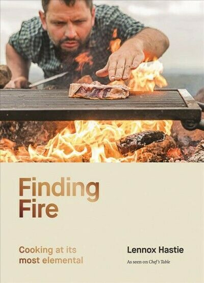 Finding Fire : Cooking at Its Most Elemental Hardcover by Hastie Lennox Li...