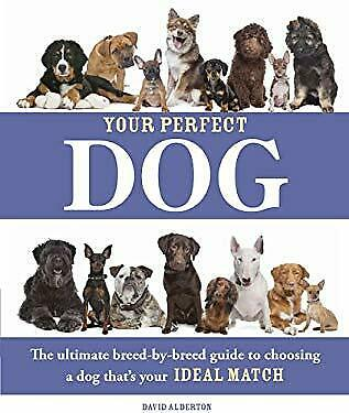 Your Perfect Dog : The Ultimate Breed By Breed Guide to Choosing a Dog That#x27;s Yo $6.34