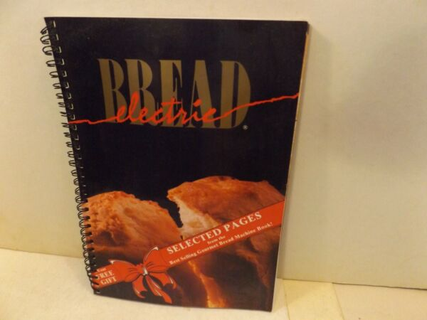 ELECTRIC BREAD Sampler Edition for Bread Machines 1996 cook book softcover